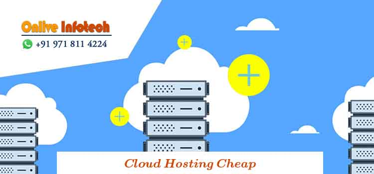 The Advantages and the Features of Cloud Hosting Cheap