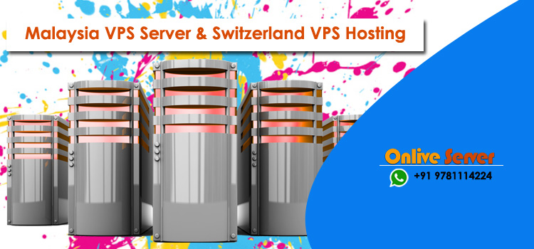 Several Benefits of Malaysia & Switzerland VPS Server Hosting by Onlive Server
