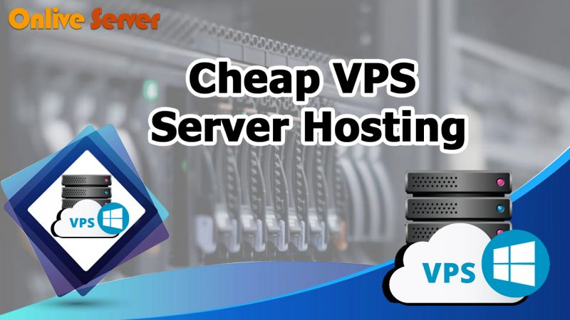 Understanding the Benefits of Cheap VPS Server Hosting Solutions – Onlive Server