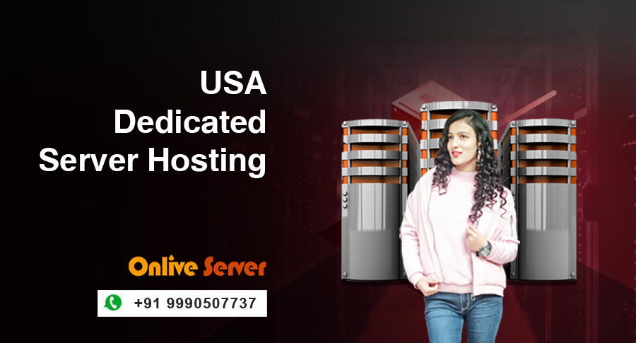 Top Exciting Features Of  USA Dedicated Server Hosting